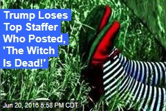 Trump Loses Top Staffer Who Posted, 'The Witch Is Dead!'