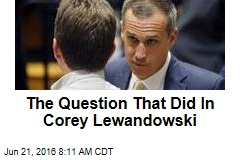 The Question That Did In Corey Lewandowski