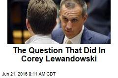 The Question That Did In Corey Lewandowski