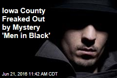Iowa County Freaked Out by Mystery 'Men in Black'