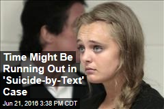 Time Might Be Running Out in 'Suicide-by-Text' Case