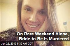 On Rare Weekend Alone, Bride-to-Be Is Murdered