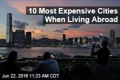 10 Most Expensive Cities When Living Abroad