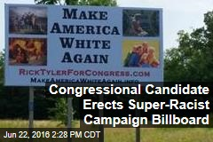 Congressional Candidate Erects Super Racist Campaign Billboard