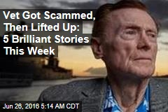Vet Got Scammed, Then Lifted Up: 5 Brilliant Stories This Week