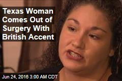 Texas Woman Comes Out of Surgery With British Accent