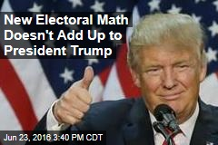 New Electoral Math Doesn't Add Up to President Trump