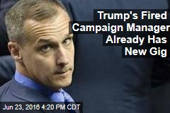 Trump's Fired Campaign Manager Already Has New Gig