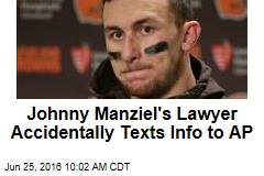 Johnny Manziel's Lawyer Accidentally Texts Info to AP