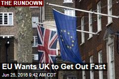 EU Wants UK to Get Out Fast
