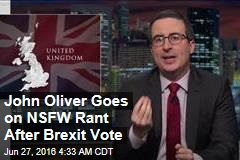 John Oliver Goes on NSFW Rant After Brexit Vote