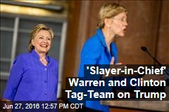 'Slayer-in-Chief' Warren and Clinton Tag-Team on Trump