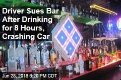 Driver Sues Bar After Drinking for 8 Hours, Crashing Car