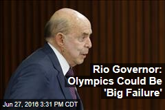 Rio Governor: Olympics Could Be 'Big Failure'