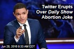 Twitter Erupts Over Daily Show Abortion Joke