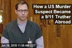 How a US Murder Suspect Became a 9/11 Truther Abroad