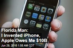 Florida Man: I Invented iPhone, Apple Owes Me $10B