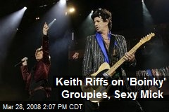 Keith Riffs on 'Boinky' Groupies, Sexy Mick