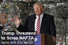 Trump Threatens to Scrap NAFTA