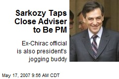 Sarkozy Taps Close Adviser to Be PM