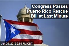 Congress Passes Puerto Rico Rescue Bill at Last Minute