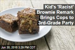Kid's 'Racist' Brownie Remark Brings Cops to 3rd-Grade Party