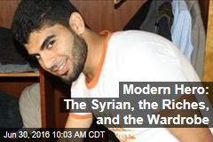 Modern Hero: The Syrian, the Riches, and the Wardrobe