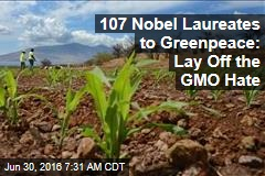 107 Nobel Laureates to Greenpeace: Lay Off the GMO Hate