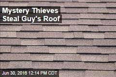 Mystery Thieves Steal Guy's Roof