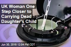 UK Woman One Step Closer to Carrying Dead Daughter's Child