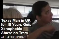 Texas Man in UK for 18 Years Gets Xenophobic Abuse on Tram