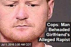 Cops: Man Beheaded Girlfriend's Rapist