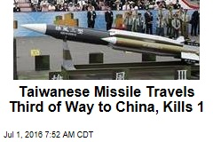 Taiwanese Missile Travels Third of Way to China, Kills 1