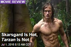 Skarsgard Is Hot, Tarzan Is Not