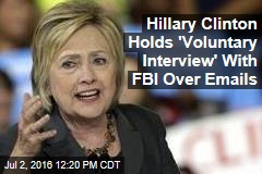 Hillary Clinton Holds 'Voluntary Interview' With FBI Over Emails