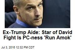 Ex-Trump Aide: Star of David Fight Is PC-ness 'Run Amok'