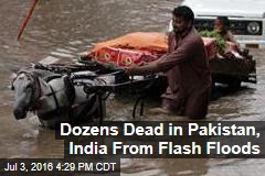 Dozens Dead in Pakistan, India From Flash Floods