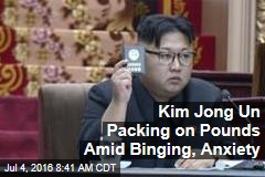 Kim Jong Un Packing on Pounds Amid Binging, Anxiety