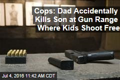 Cops: Dad Accidentally Kills Son at Gun Range Where Kids Shoot Free