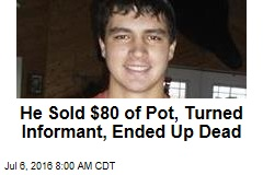 He Sold $80 of Pot, Turned Informant, Ended Up Dead