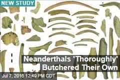 Neanderthals 'Thoroughly' Butchered Their Own