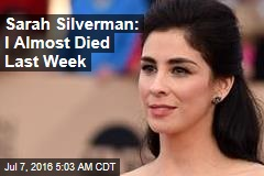 Sarah Silverman: I Almost Died Last Week
