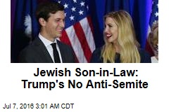 Jewish Son-in-Law: Trump's No Anti-Semite