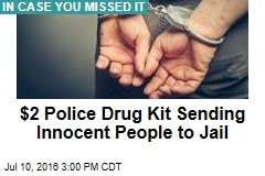 $2 Police Drug Kit Sending Innocent People to Jail
