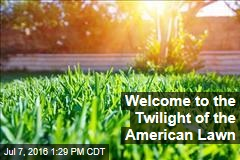 Welcome to the Twilight of the American Lawn