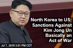 North Korea to US: Sanctions Against Kim Jong Un Basically an Act of War