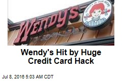 Wendy's Hit by Huge Credit Card Hack
