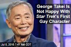 George Takei Is Not Happy With Star Trek 's First Gay Character