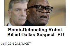 Bomb-Detonating Robot Killed Dallas Suspect: PD