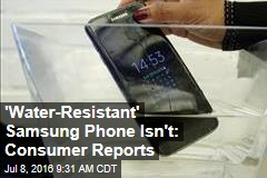 'Water-Resistant' Samsung Phone Isn't: Consumer Reports
